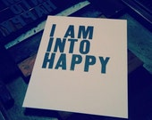 I Am Into Happy, Handprinted Letterpress Poster
