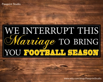 INSTANT PRINTABLE We Interrupt This Marriage To Bring You Football Season - Pittsburgh Steelers