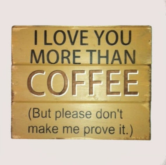 I Love You More Than Coffee: Items Similar To I Love You More Than Coffee But Please