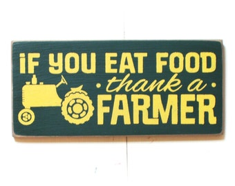 If you eat food thank a Farmer primitive wood sign