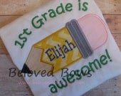 First Grade is Awesome Boys Back to School Applique Shirt---Pencil Shirt---Personalized - belovedbows