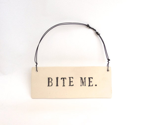 bite me  ...   hanging porcelain sign