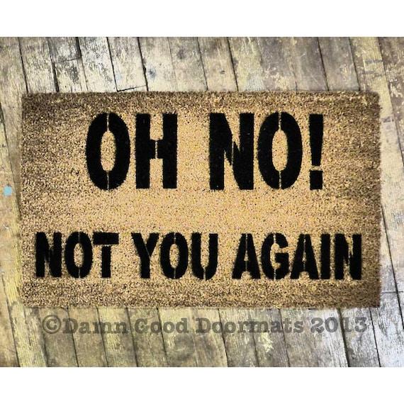 Oh no not you again funny rude doormat novelty by damngooddoormats - Offensive doormats ...