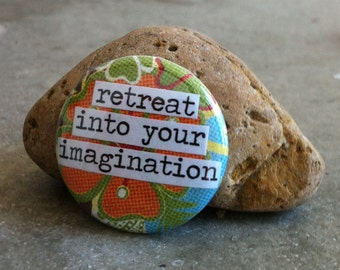Retreat Into Your Imagination - Pinback Button, Magnet, Mirror, or Bottle Opener