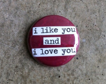 I Like You And I Love You - Pinback Button, Magnet, Mirror, or Bottle Opener