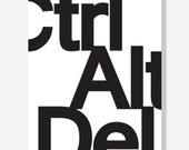 Ctrl Alt Del - Typographic Print Black & White Helvetica Art Poster