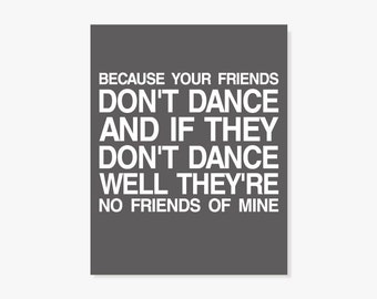 If Your Friends Dont Dance Theyre No Friends of Mine - Safety Dance inspirational Typographic Print Poster
