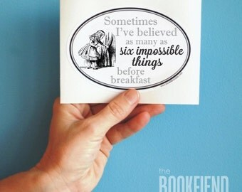 sometimes I've believe as many as six impossible things bumper sticker