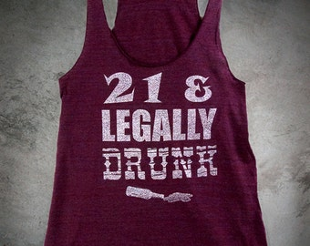 Womans 21st BIRTHDAY Racerback Tank Top - 21 and Legally Drunk - Show That ID Proudly - Silver Ink on Burgundy or Black Racerback Xs - Xl
