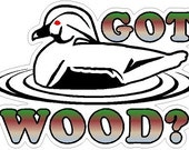 "Got Wood Duck Hunting Car Decal Duck Hunter Sticker Laptop Decal (5"" x 3.5"") Printed/laminated)"