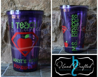 "Personalized ""I teach, what's your superpower"" Acrylic Tumbler"