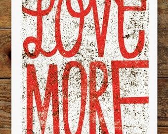 8x10 Love More, Hand Typography, Grunge Art Print