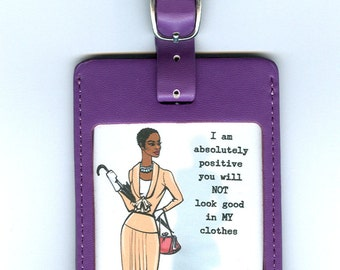 Funny GORGEOUS LEATHER Luggage Tag - I am abloslutely positive you will NOT look good in my clothes (African American)