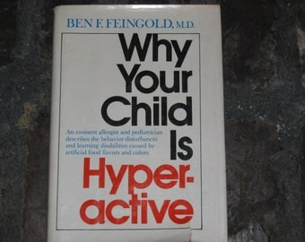 Why Your Child is Hyperactive by Ben F. Feingold, M.D.