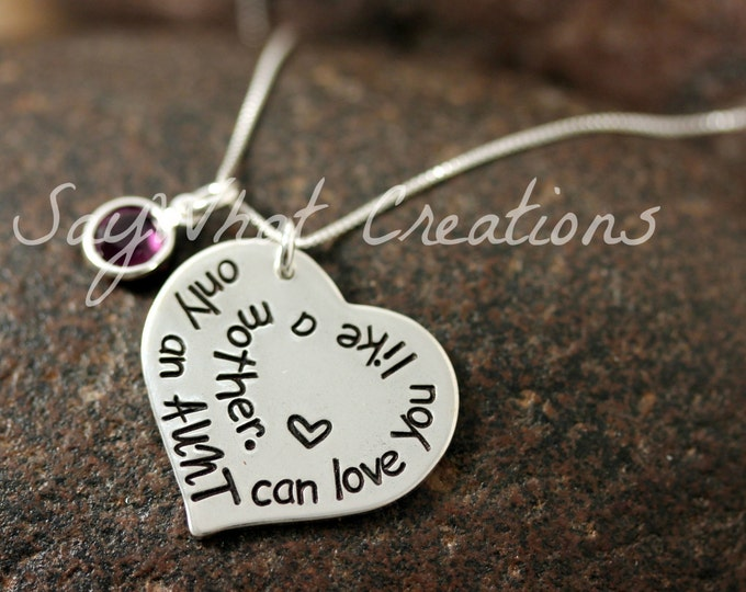 Only an AUNT can love you like a mother  Hand Stamped Necklace for Aunts