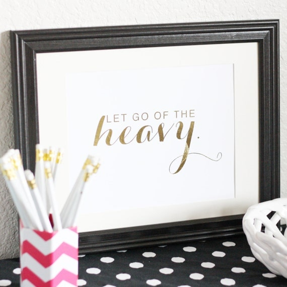 Gold Foil Print - Let Go of the Heavy