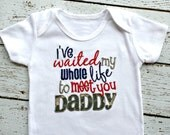 I've Waited My Whole Life to Meet You Daddy ... Military Coming Home .... Embroidered Shirt