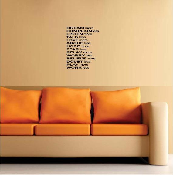 Dream more complain less listen more talk less love more....