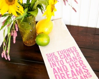 Tea Towel - Hand Printed Organic Flour Sack - she turned her can'ts into cans and her dreams into plans