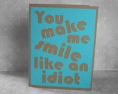You make me smile like an idiot - Bright Blue Card with Kraft Brown lettering - blank inside
