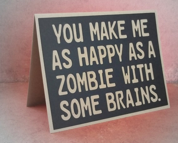 You make me as happy as a zombie with some brains - Black Card with Kraft Brown lettering - blank inside