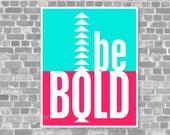 Neon Minimalist Typographic Poster - Be Bold Modern Digital Art Print Turquoise Hot Pink Chevron Arrows Tribal Inspired