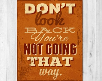 Don't Look Back You're not Going That Way Inspirational Print