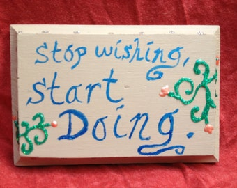 Stop Wishing, Start Doing: Hand Painted Wooden Sign
