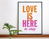 Valentines day (or any day). Love is here to stay. Gradient screenprint poster 11.7 x 15.7 in