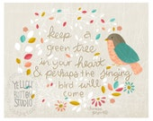 Keep a green tree in your heart and perhaps the singing bird will come 8 x 10 print
