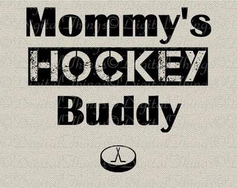 Mommys Hockey Buddy Baby Decor Nursery Decor Art Printable Digital Download for Iron on Transfer Fabric Pillows Tea Towels DT1471
