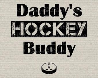 Daddys Hockey Buddy Baby Decor Nursery Decor Art Printable Digital Download for Iron on Transfer Fabric Pillows Tea Towels DT1472