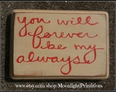 You Will Forever Be My Always, Wedding, Valentine's Day, Wooden Signs, Wedding Gift, Custom Wooden Signs,  Primitive, Distresed