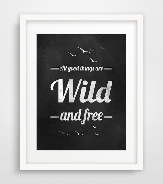 All Good Things are Wild and Free, Chalkboard Typographic Print, Inspirational Quote, Henry David Thoreau