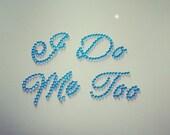 I Do & Me Too - Shoe Stickers, Pair of Bride / Groom shoe crystals diamante rhinestone Shoes decal