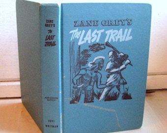 Zane Grey's The Last Trail, Young readers hardcover vintage book, Whitman Publishing Co. New York , Illustrated by Earl Sherwan