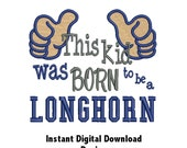 DD This Kid Was Born to be a LONGHORN Onesie - Toddler - Burp Cloth Design - Machine Embroidery - 3 Sizes - 2 Designs - Instant Download