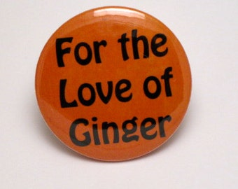 "Ginger Love pinback button badge ""Ginger Love"" magnet redhead patch redhead pins red lapel pin hair freckles quote ginger gift party favor"