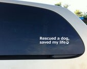 Dog rescue decal Rescued a dog, saved my life vinyl car truck decal sticker