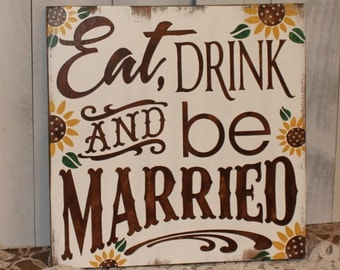 EAT DRINK and be MARRIED Wedding Sign/Sunflower/Photo Prop/Great Shower Gift/Vineyard/Rustic