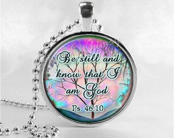 BIBLE SCRIPTURE QUOTE Necklace, Be Still And Know That I Am God, Christian Jewelry, Glass Photo Art Necklace, Religious Jewelry, Psalm 46:10