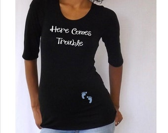 """Maternity Top  """"Here Comes Trouble""""    3/4 sleeves Choose your Size S,M,L,Xl"""