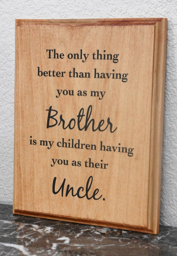 Baby Gift Ideas From Uncle : Brother plaque the only thing better than having by
