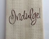 Embroidered Kitchen Towel...Indulge! Gift