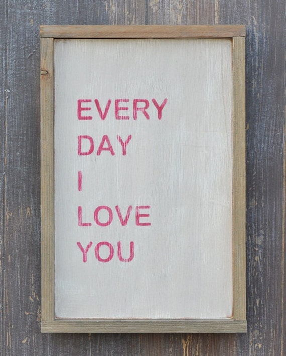 Weathered Wood Sign - Every Day I Love You- Home Decor