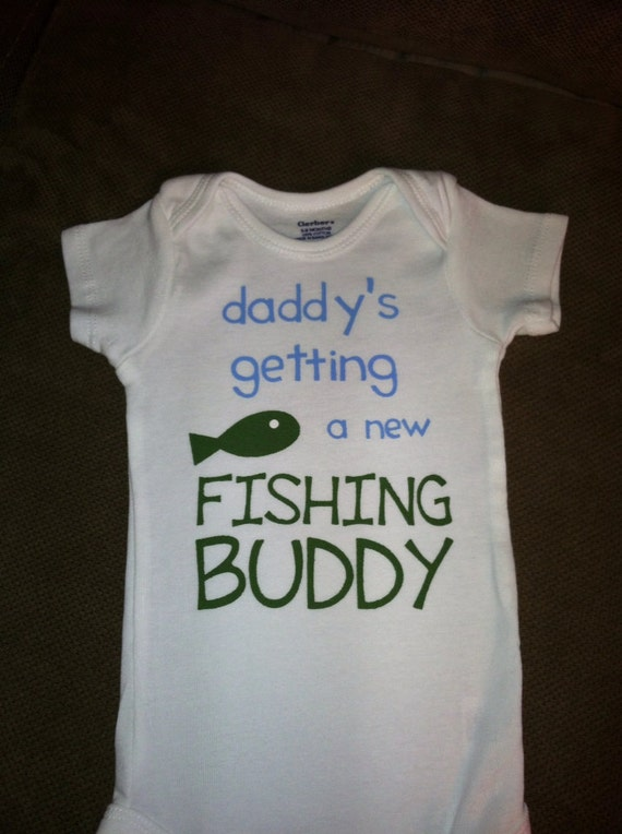 Daddy 39 s getting a new fishing buddy baby by kreationsbydesign for Baby fishing shirts