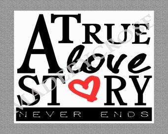 A True Love Story Never Ends -Printable PDF