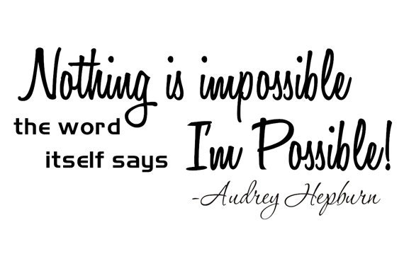 Words Mean Nothing Quotes: Audrey Hepburn Nothing Is Impossible The Words By VinylCreator