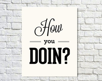 BUY 2 GET 1 FREE Typography Print, Quote Print, Friends, Joey Tribbiani, Friends Tv Show, Black, Wall Decor, Office Decor - How You Doin'?