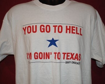 Vintage Texas Pride You Go To Hell I M Goin To Texas Davy